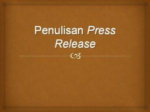 Penulisan Press Release Press release adalah informasi dalam