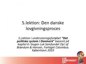 5 lektion Den danske lovgivningsproces 5 Lektion i