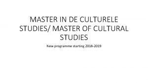 MASTER IN DE CULTURELE STUDIES MASTER OF CULTURAL