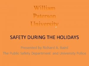 SAFETY DURING THE HOLIDAYS Presented by Richard A