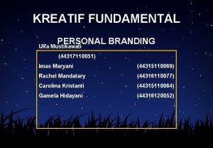 KREATIF FUNDAMENTAL PERSONAL BRANDING Ulfa Mustikawati 44317110051 Imas
