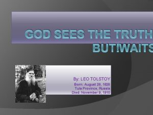 GOD SEES THE TRUTH BUT WAITS By LEO