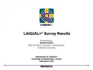 Lib QUAL Survey Results Presented by Selena Killick