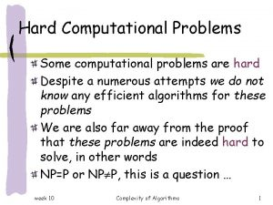 Hard Computational Problems Some computational problems are hard