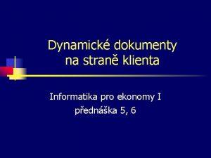 Dynamick dokumenty na stran klienta Informatika pro ekonomy