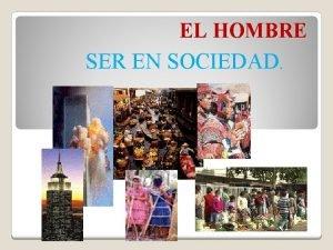 EL HOMBRE SER EN SOCIEDAD EL HOMBRE EST