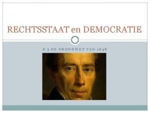 RECHTSSTAAT en DEMOCRATIE 8 3 DE GRONDWET VAN
