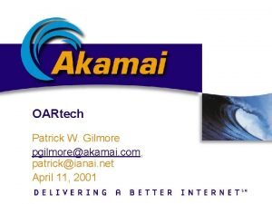 OARtech Patrick W Gilmore pgilmoreakamai com patrickianai net