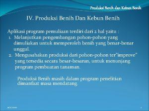 Produksi Benih dan Kebun Benih IV Produksi Benih