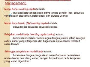 Pengelolaan Modal Kerja Working Capital Management Modal Kerja