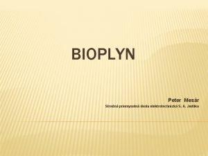 BIOPLYN Peter Mesr Stredn priemyseln kola elektrotechnick S