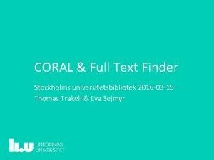 CORAL Full Text Finder Stockholms universitetsbibliotek 2016 03