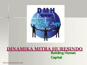 DINAMIKA MITRA HURESINDO Building Human Capital http www