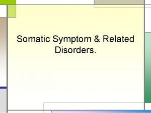Somatic Symptom Related Disorders Somatic Symptom Related Disorders