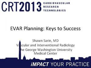 EVAR Planning Keys to Success Shawn Sarin MD