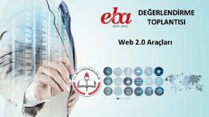 DEERLENDRME TOPLANTISI Web 2 0 Aralar Web 2