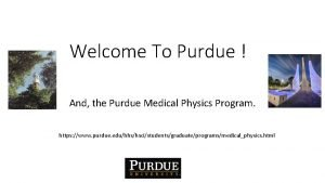 Welcome To Purdue And the Purdue Medical Physics