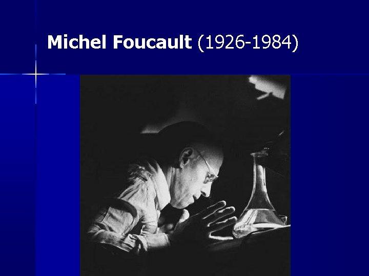 Michel Foucault 1926 1984 Michel Foucault 1926 1984
