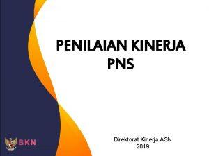PENILAIAN KINERJA PNS Direktorat Kinerja ASN 2019 PENDAHULUAN