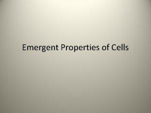 Emergent Properties of Cells Emergent Properties Multicellular organisms