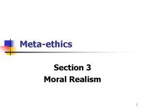 Metaethics Section 3 Moral Realism 1 Moral Realism