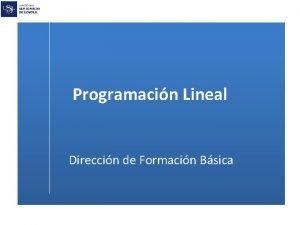 Programacin Lineal Direccin de Formacin Bsica Programacin Lineal