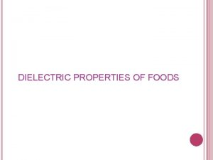 DIELECTRIC PROPERTIES OF FOODS DIELECTRIC PROPERTIES OF FOODS