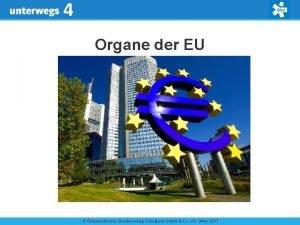 4 Organe der EU sterreichischer Bundesverlag Schulbuch Gmb