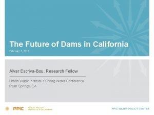 The Future of Dams in California February 7