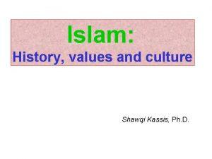 Islam History values and culture Shawqi Kassis Ph