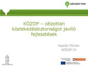 KZOP clzottan kzlekedsbiztonsgot javt fejlesztsek Szalki Flrin KZOP
