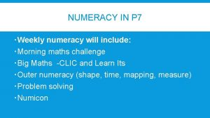 NUMERACY IN P 7 Weekly numeracy will include