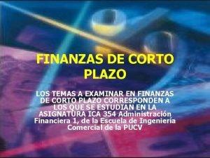 FINANZAS DE CORTO PLAZO LOS TEMAS A EXAMINAR