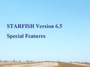 STARFISH Version 6 5 Special Features Special Features