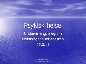 Psykisk helse Undervisningsprogram Flyktningehelsetjenesten 15 6 11 Alta