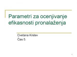 Parametri za ocenjivanje efikasnosti pronalaenja Cvetana Krstev as