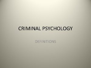 CRIMINAL PSYCHOLOGY DEFINITIONS CRIME Societies define crime as