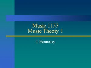 Music 1133 Music Theory 1 J Hennessy What