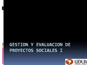 GESTION Y EVALUACION DE PROYECTOS SOCIALES I Objetivos