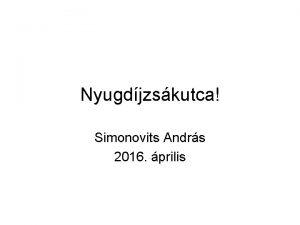 Nyugdjzskutca Simonovits Andrs 2016 prilis Problma Jelenleg a