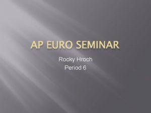 AP EURO SEMINAR Rocky Hroch Period 6 Prompt