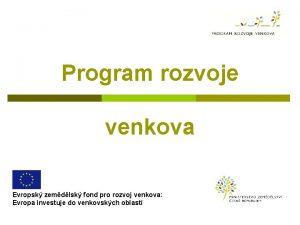 Program rozvoje venkova Evropsk zemdlsk fond pro rozvoj