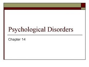 Psychological Disorders Chapter 14 Conceptualizing Psychological Disorders The