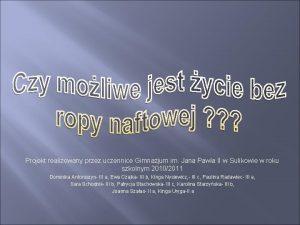 Projekt realizowany przez uczennice Gimnazjum im Jana Pawa
