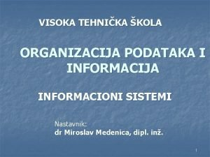 VISOKA TEHNIKA KOLA ORGANIZACIJA PODATAKA I INFORMACIJA INFORMACIONI