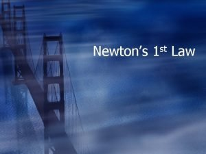 Newtons 1 st Law Newtons 1 st Law