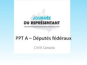 PPT A Dputs fdraux CIVIX Canada Questce quune