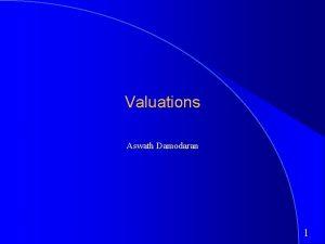 Valuations Aswath Damodaran 1 Companies Valued Company Model
