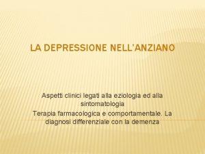 LA DEPRESSIONE NELLANZIANO Aspetti clinici legati alla eziologia