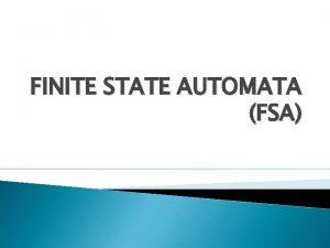 FINITE STATE AUTOMATA FSA Finite state automata FSA